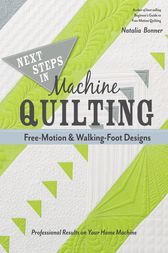 Next Steps in Machine Quilting—Free-Motion & Walking-Foot Designs by Natalia Bonner