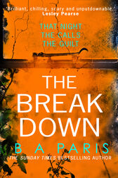 The Breakdown: The gripping thriller from the bestselling author of Behind Closed Doors by B A Paris
