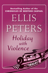 Holiday with Violence by Ellis Peters