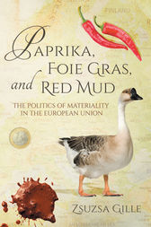 Paprika, Foie Gras, and Red Mud by Zsuzsa Gille