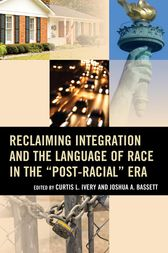 Reclaiming Integration and the Language of Race in the Post-Racial Era by Curtis Ivery