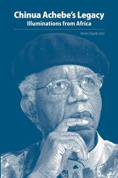 Chinua Achebe s Legacy by James Ogude