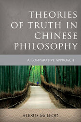 Theories of Truth in Chinese Philosophy by Alexus McLeod