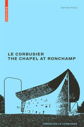 Le Corbusier. The Chapel at Ronchamp by Danièle Pauly