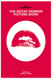 Fan Phenomena: The Rocky Horror Picture Show by Marisa C. Hayes