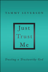 Just Trust Me by Tammy Severson