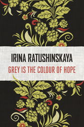 Grey is the Colour of Hope by Irina Ratushinskaya