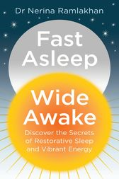 Fast Asleep, Wide Awake: Discover the secrets of restorative sleep and vibrant energy by Dr Nerina Ramlakhan