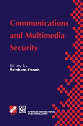 Communications and Multimedia Security by Reinhard Posch