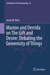 Marion and Derrida on The Gift and Desire: Debating the Generosity of Things by Jason Alvis