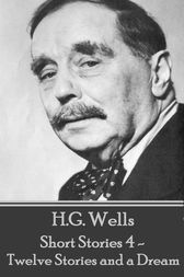 H.G. Wells - Short Stories 4 - Twelve Stories and a Dream by H.G. Wells