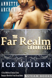 Ice Maiden - A Sexy Medieval Fantasy Erotic Romance Novelette From Steam Books by Annette Archer