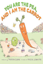 You Are the Pea, and I Am the Carrot by J. Elkins