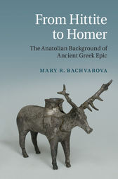 From Hittite to Homer by Mary R. Bachvarova