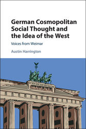 German Cosmopolitan Social Thought and the Idea of the West by Austin Harrington