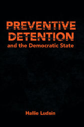 Preventive Detention and the Democratic State by Hallie Ludsin