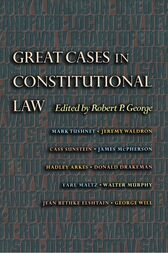 Great Cases in Constitutional Law by Robert P. George