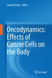 Oncodynamics: Effects of Cancer Cells on the Body by Gurmit Singh