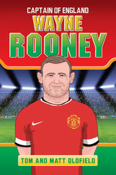 Wayne Rooney: Captain of England by Tom Oldfield