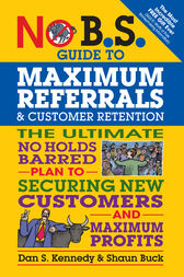 No B.S. Guide to Maximum Referrals and Customer Retention by Dan S. Kennedy