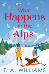 What Happens in the Alps... by T A Williams