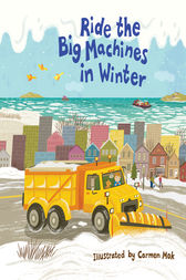 Ride the Big Machines in Winter by Carmen Mok