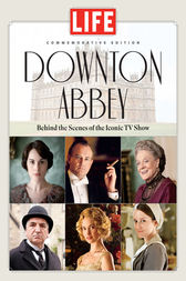 LIFE Downton Abbey by Editors of Life