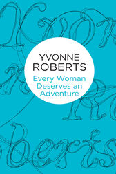 Every Woman Deserves an Adventure by Yvonne Roberts