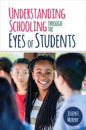 Understanding Schooling Through the Eyes of Students by Joseph F. Murphy