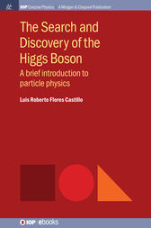 The Search and Discovery of the Higgs Boson by Luis Roberto Flores Castillo