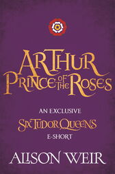 Arthur: Prince of the Roses by Alison Weir