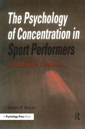 The Psychology of Concentration in Sport Performers by Aidan P. Moran