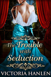 The Trouble With Seduction by Victoria Hanlen