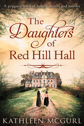 The Daughters Of Red Hill Hall: A gripping novel of family, secrets and murder by Kathleen McGurl