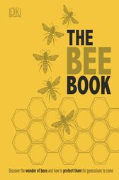 The Bee Book by DK;  Emma Tennant;  Fergus Chadwick