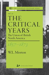The Critical Years 1857-1873 by W.L. Morton