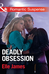Deadly Obsession (Mills & Boon Romantic Suspense) by Elle James