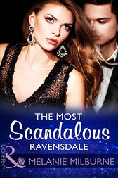 The Most Scandalous Ravensdale (Mills & Boon Modern) (The Ravensdale Scandals, Book 4) by Melanie Milburne