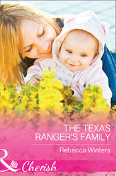The Texas Ranger's Family (Mills & Boon Cherish) (Lone Star Lawmen, Book 3) by Rebecca Winters