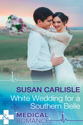 White Wedding For A Southern Belle (Mills & Boon Medical) (Summer Brides, Book 1) by Susan Carlisle