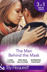 The Man Behind The Mask: How to Melt a Frozen Heart / The Man Behind the Pinstripes / Falling for Mr Mysterious (Mills & Boon By Request) by Cara Colter
