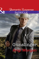 Gunslinger (Mills & Boon Intrigue) (Texas Rangers: Elite Troop, Book 3) by Angi Morgan