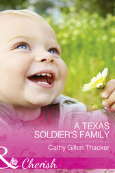 A Texas Soldier's Family (Mills & Boon Cherish) (Texas Legacies: The Lockharts, Book 1) by Cathy Gillen Thacker