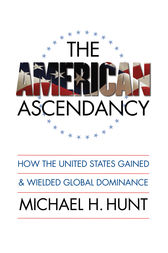 The American Ascendancy by Michael H. Hunt