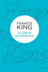A Game of Patience by Francis King
