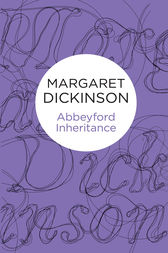 Abbeyford Inheritance by Margaret Dickinson