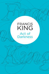 Act of Darkness by Francis King