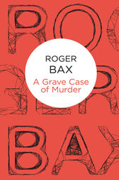 A Grave Case of Murder by Roger Bax