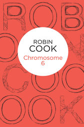 Chromosome Six: A Stapleton and Montgomery Novel 3 by Robin Cook