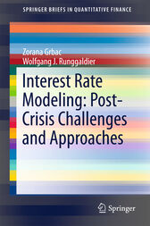 Interest Rate Modeling: Post-Crisis Challenges and Approaches by Zorana Grbac